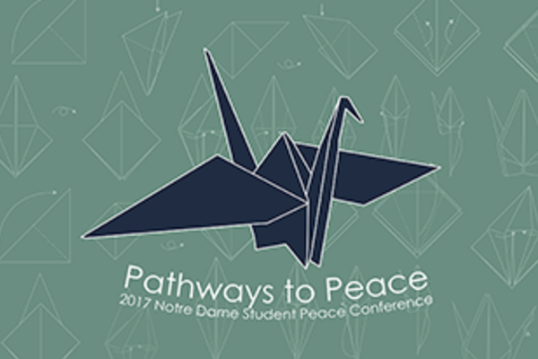 "Notre Dame Student Peace Conference Announces ""Pathways to Peace"""