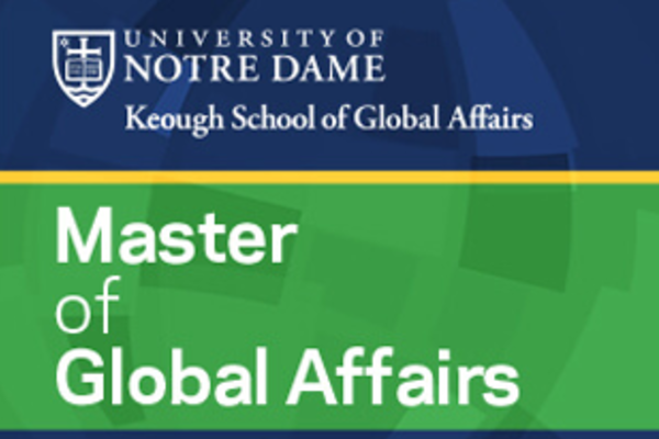 Master of Global Affairs degree now available from Notre Dame's new Keough School of Global Affairs