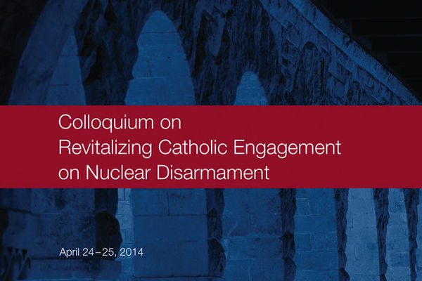 Bishops, Universities Commit to Revitalizing Catholic Engagement on Nuclear Disarmament