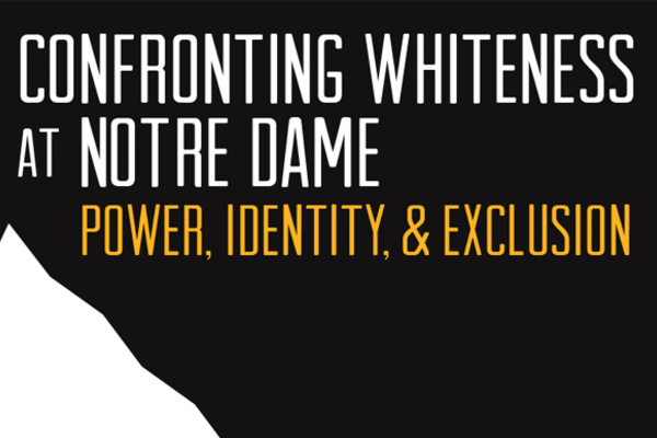 Confronting Whiteness at Notre Dame: Power, Identity and Exclusion