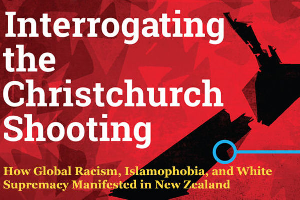 Interrogating the Christchurch Shooting: How Global Racism, Islamophobia, and White Supremacy Manifested in New Zealand