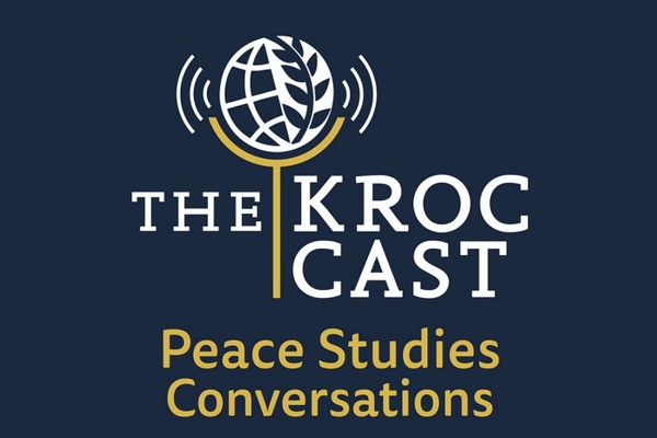 The Kroc Cast podcast launches, will feature conversations on peace studies, international law, and migration