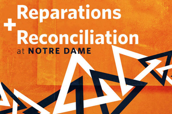 Reparations and Reconciliation at Notre Dame: Opening and Framing the Discussion